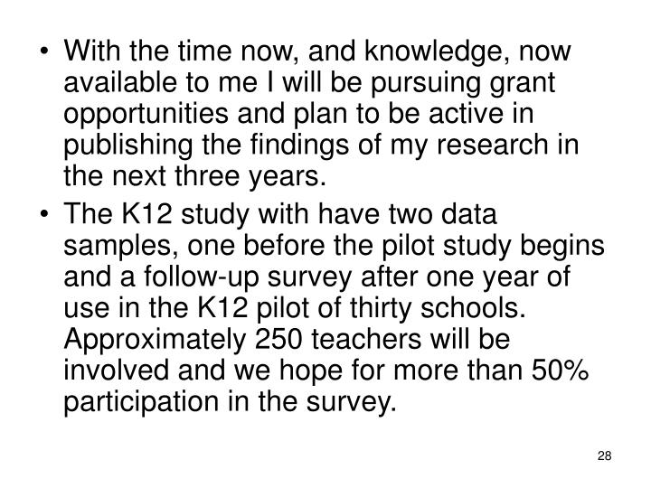 With the time now, and knowledge, now available to me I will be pursuing grant opportunities and plan to be active in publishing the findings of my research in the next three years.