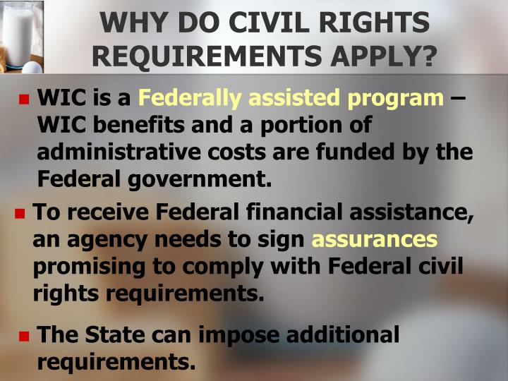 WHY DO CIVIL RIGHTS REQUIREMENTS APPLY?