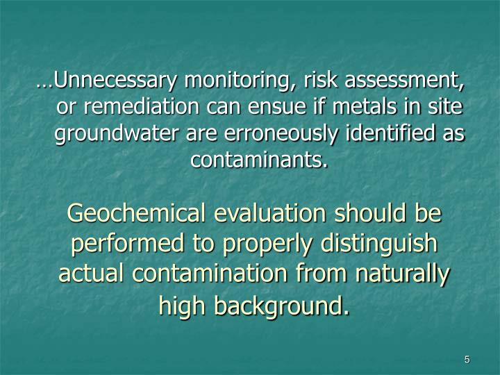 …Unnecessary monitoring, risk assessment, or remediation can ensue if metals in site groundwater are erroneously identified as contaminants.