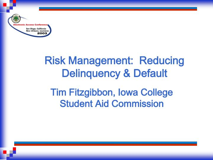Risk Management:  Reducing Delinquency & Default
