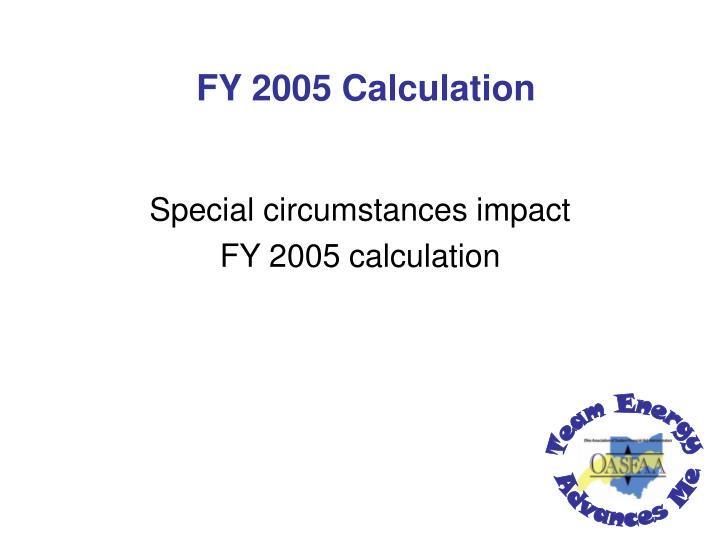 FY 2005 Calculation