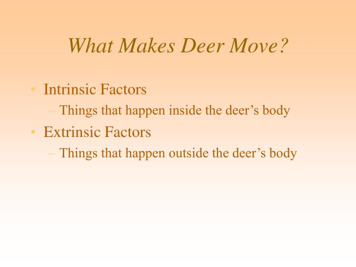 What Makes Deer Move?