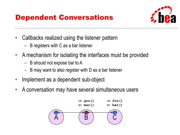 Dependent Conversations