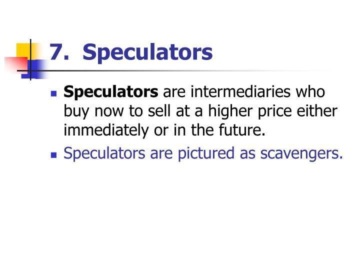 7.  Speculators