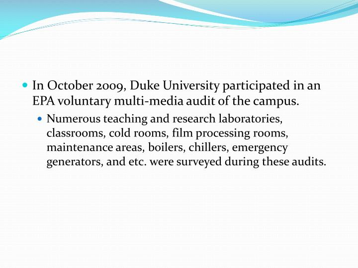 In October 2009, Duke University participated in an EPA voluntary multi-media audit of the campus.