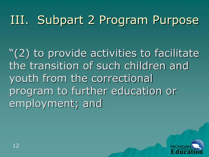 III.  Subpart 2 Program Purpose