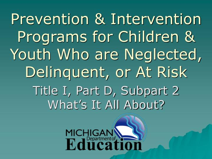prevention intervention programs for children youth who are neglected delinquent or at risk