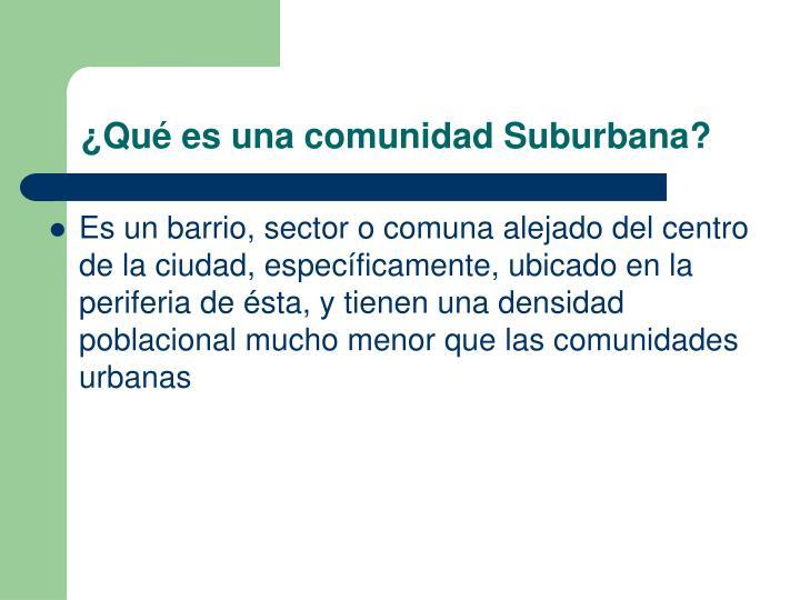 ¿Qué es una comunidad Suburbana?