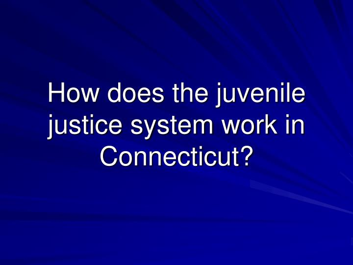 How does the juvenile justice system work in Connecticut?