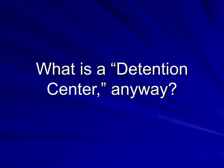 """What is a """"Detention Center,"""" anyway?"""
