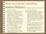 how can i define something without webster