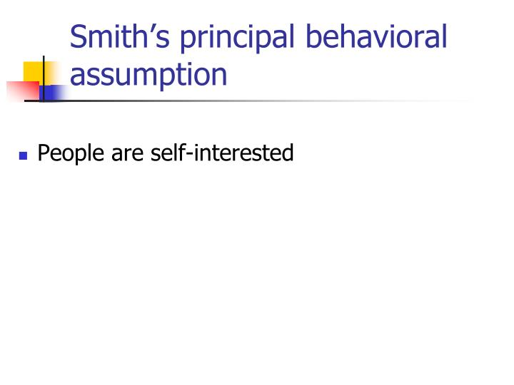 Smith's principal behavioral assumption