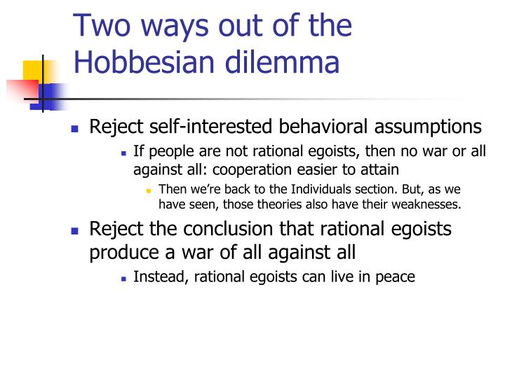 Two ways out of the hobbesian dilemma