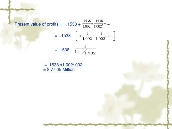 Present value of profits =.1538 +