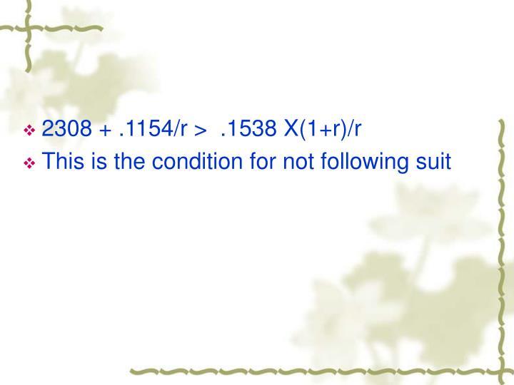 2308 + .1154/r >  .1538 X(1+r)/r