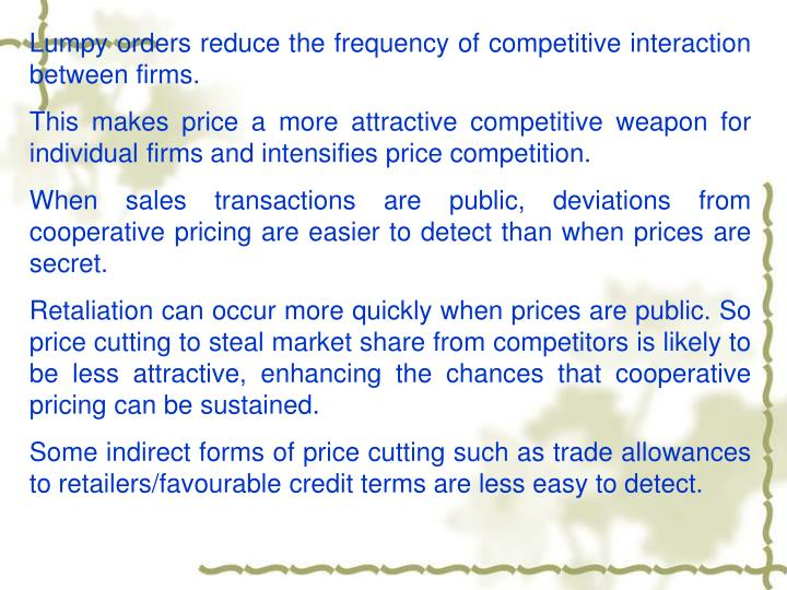 Lumpy orders reduce the frequency of competitive interaction  between firms.