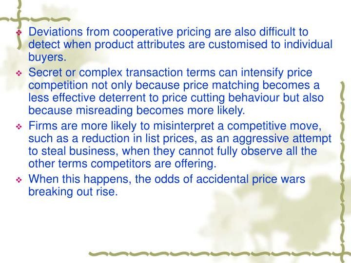 Deviations from cooperative pricing are also difficult to detect when product attributes are customised to individual buyers.