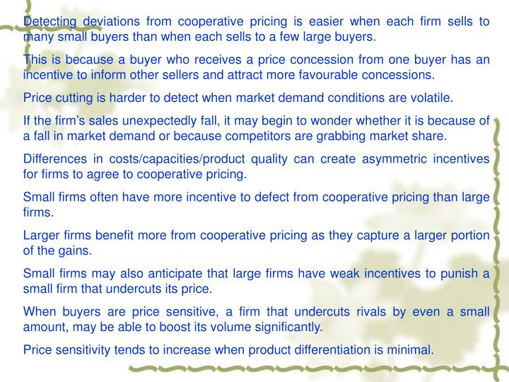 Detecting deviations from cooperative pricing is easier when each firm sells to many small buyers than when each sells to a few large buyers.