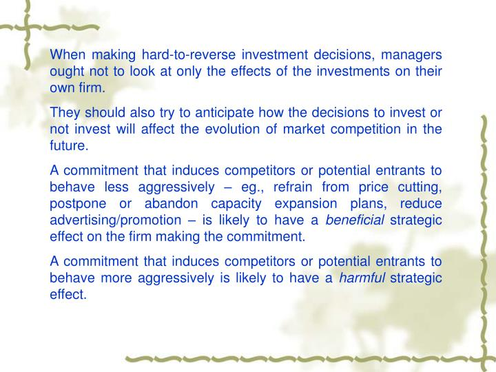 When making hard-to-reverse investment decisions, managers ought not to look at only the effects of the investments on their own firm.
