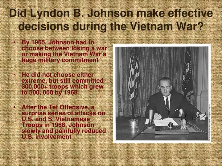 Did Lyndon B. Johnson make effective decisions during the Vietnam War?