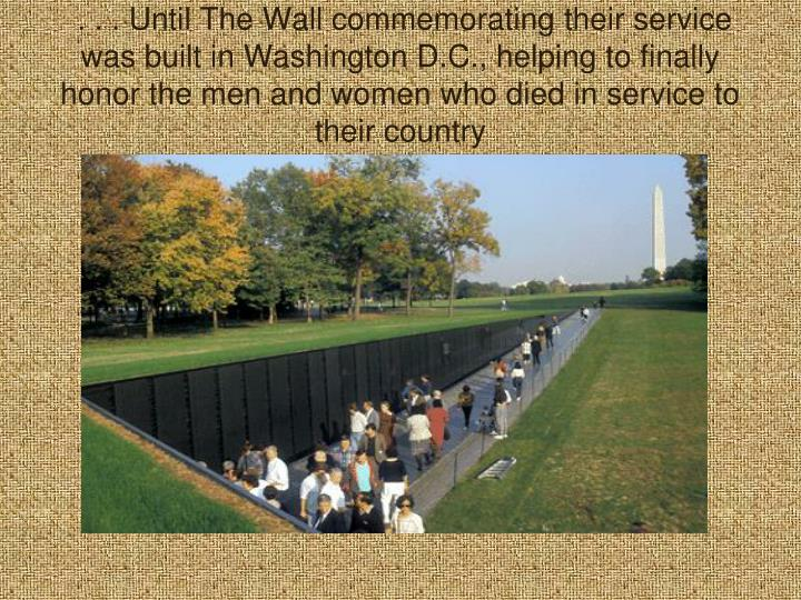 . . . Until The Wall commemorating their service was built in Washington D.C., helping to finally honor the men and women who died in service to their country
