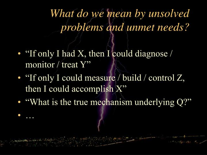What do we mean by unsolved problems and unmet needs?