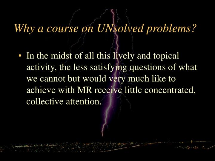 Why a course on unsolved problems1