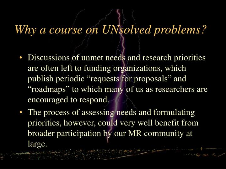 Why a course on UNsolved problems?