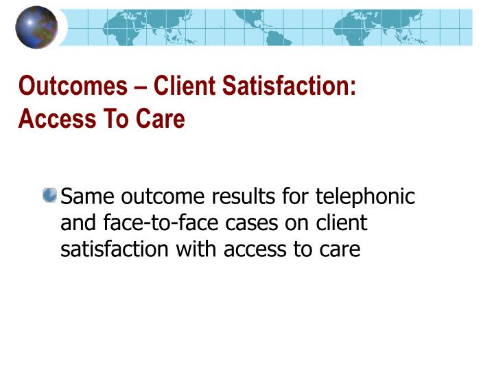 Outcomes – Client Satisfaction: Access To Care