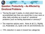 question productivity as affected by emotional problems