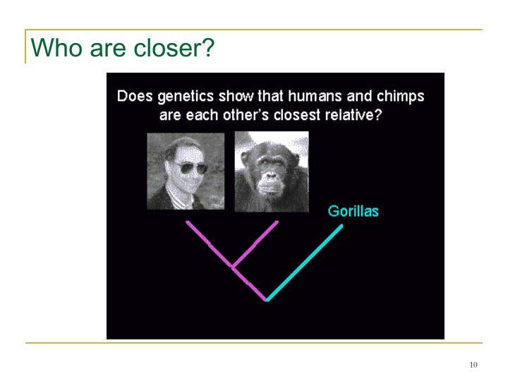Who are closer?