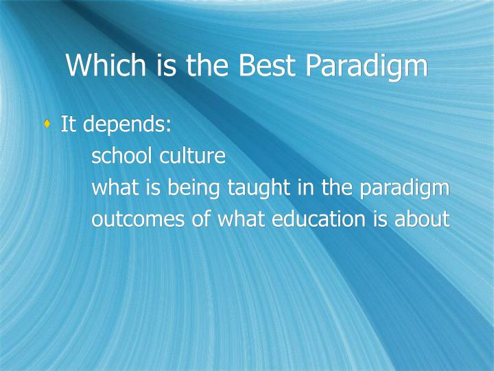 Which is the Best Paradigm