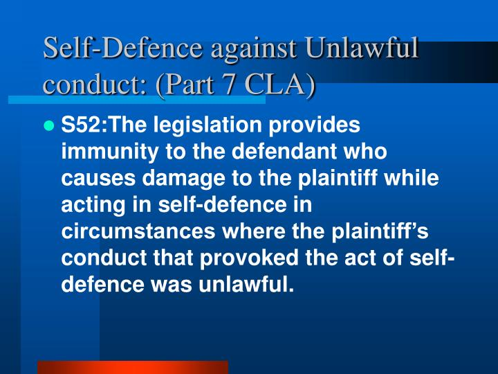 Self-Defence against Unlawful conduct: (Part 7 CLA)