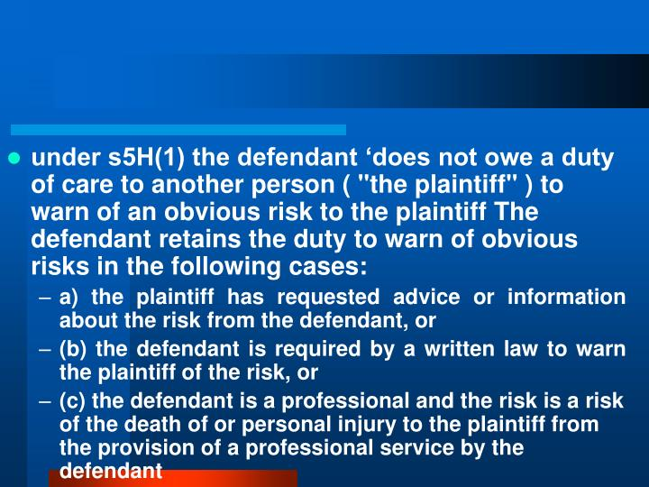 "under s5H(1) the defendant 'does not owe a duty of care to another person ( ""the plaintiff"" ) to warn of an obvious risk to the plaintiff"