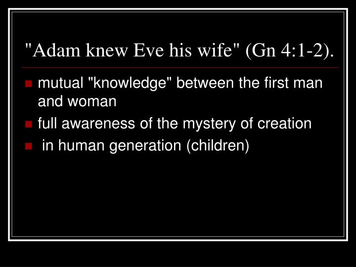"""""""Adam knew Eve his wife"""" (Gn 4:1-2)."""