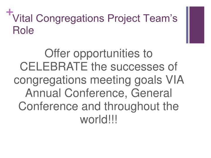 Offer opportunities to CELEBRATE the successes of congregations meeting goals VIA Annual Conference, General Conference and throughout the world!!!