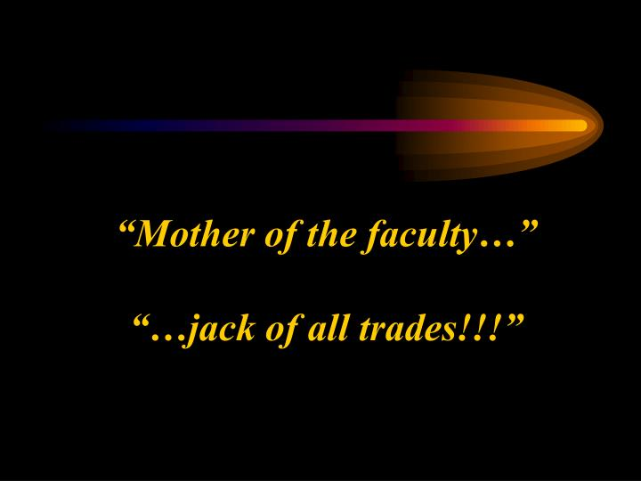 """Mother of the faculty…"""