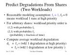 predict degradations from shares two workloads