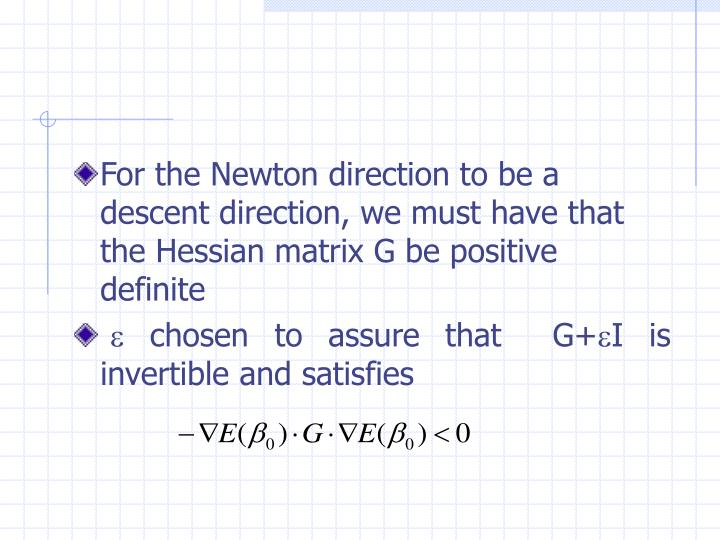 For the Newton direction to be a descent direction, we must have that the Hessian matrix G be positive definite