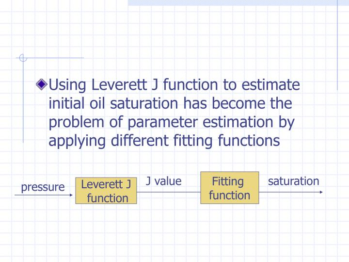 Using Leverett J function to estimate initial oil saturation has become the problem of parameter est...