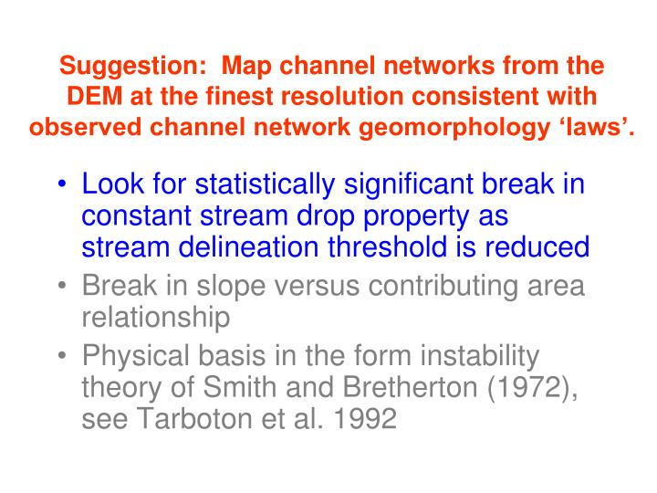 Look for statistically significant break in constant stream drop property as stream delineation threshold is reduced