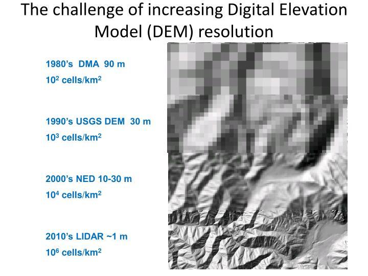 The challenge of increasing Digital Elevation Model (DEM) resolution