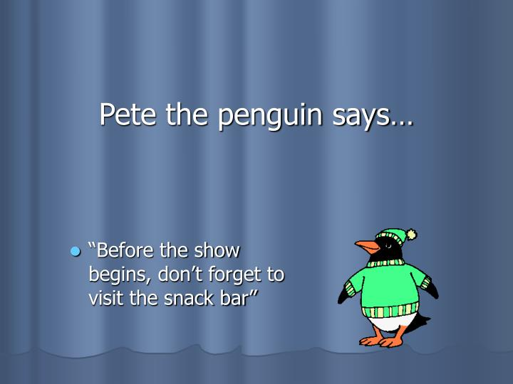 pete the penguin says