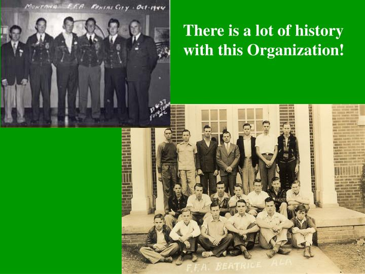 There is a lot of history with this Organization!