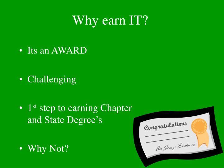 Why earn IT?