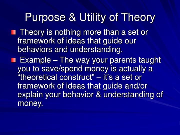Purpose & Utility of Theory