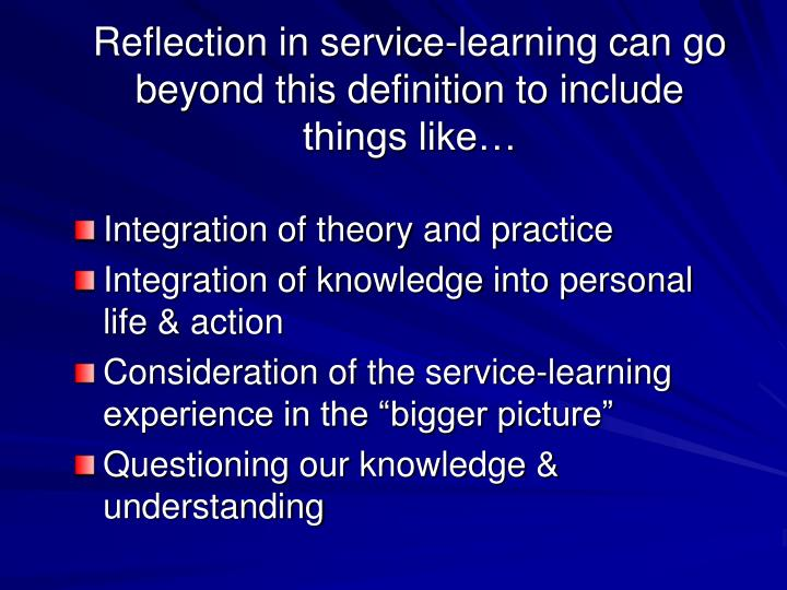 Reflection in service-learning can go beyond this definition to include things like…
