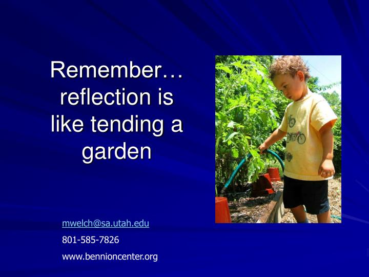 Remember…reflection is like tending a garden