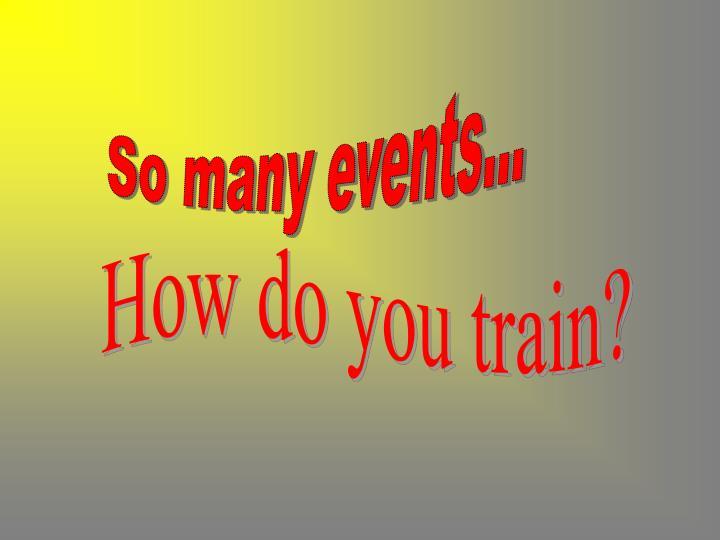 So many events...
