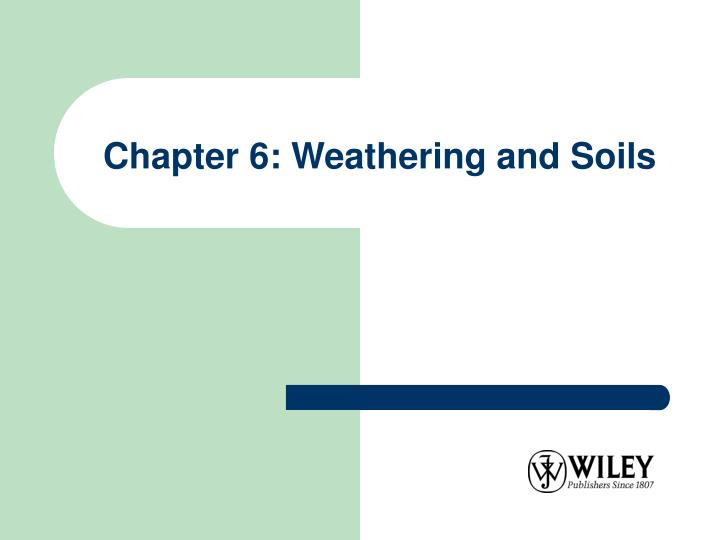 Chapter 6: Weathering and Soils